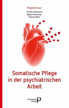 Somatische Pflege in der psychiatrischen Arbeit (eBook, PDF) - Schwarze, Thomas; Steinauer, Regine; Beeri, Simone