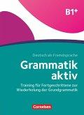 Grammatik aktiv B1+ - Training für Fortgeschrittene zur Wiederholung der Grundgrammatik