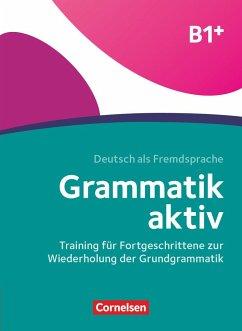 Grammatik aktiv B1+ - Training für Fortgeschrittene zur Wiederholung der Grundgrammatik - Jin, Friederike; Voß, Ute