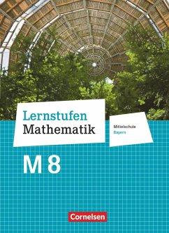 Lernstufen Mathematik 8. Jahrgangsstufe - Mittelschule Bayern - Schülerbuch - Deeg, Andrea Kristina;Engelstätter, Corina;Geus, Christian