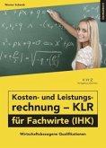 Kosten- und Leistungsrechnung - KLR - für Fachwirte (IHK) Übungsbuch