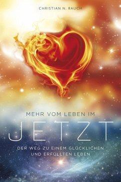 Mehr vom Leben im Jetzt (eBook, ePUB) - Rauch, Christian N.