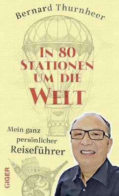 In 80 Stationen um die Welt (eBook, ePUB) - Thurnheer, Bernard