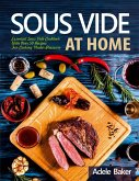 Sous Vide at Home: Essential Sous Vide Cookbook With Over 50 Recipes For Cooking Under Pressure (eBook, ePUB)
