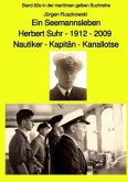 Ein Seemannsleben- Herbert Suhr - 1912-2009 - Nautiker - Kapitän - Kanallotse -Band 82e in der maritimen gelben Buchreih