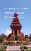 A Getaway in Indonesia : Indonesian Language for Foreign Tourists (eBook, ePUB)