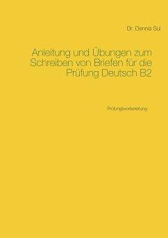 Anleitung und Übungen zum Schreiben von Briefen für die Prüfung Deutsch B2 (eBook, ePUB)