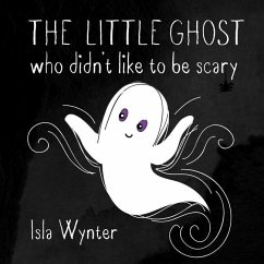The Little Ghost Who Didn't Like to Be Scary - Wynter, Isla