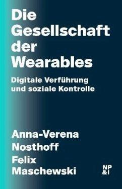 Die Gesellschaft der Wearables - Nosthoff, Anna-Verena; Maschewski, Felix