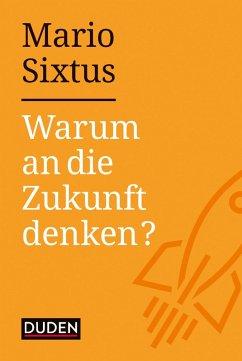 Warum an die Zukunft denken? (eBook, ePUB) - Sixtus, Mario