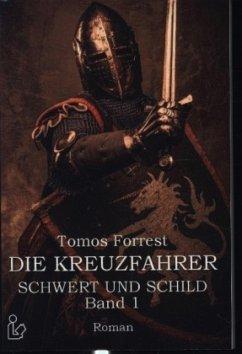 DIE KREUZFAHRER - SCHWERT UND SCHILD, BAND 1 - Forrest, Tomos