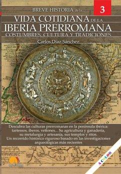 Breve historia de la vida cotidiana de la Iberia prerromana (eBook, ePUB) - Díaz Sánchez, Carlos