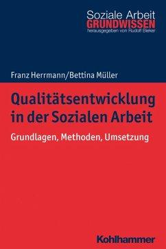 Qualitätsentwicklung in der Sozialen Arbeit (eBook, ePUB) - Herrmann, Franz; Müller, Bettina