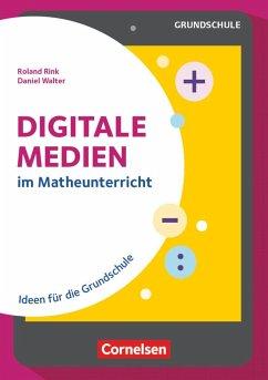 Digitale Medien im Mathe-Unterricht - Rink, Roland; Walter, Daniel