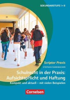 Schulrecht in der Praxis: Aufsichtspflicht und Haftung - Rademacher, Stephan