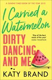 I Carried a Watermelon: Dirty Dancing and Me (eBook, ePUB)