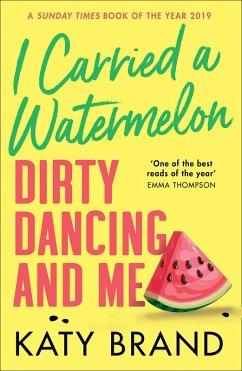 I Carried a Watermelon: Dirty Dancing and Me (eBook, ePUB) - Brand, Katy