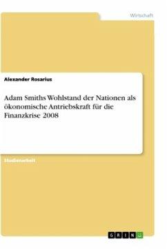 Adam Smiths Wohlstand der Nationen als ökonomische Antriebskraft für die Finanzkrise 2008