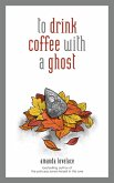 to drink coffee with a ghost (eBook, ePUB)