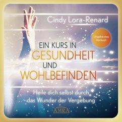 Ein Kurs in Gesundheit und Wohlbefinden (Ungekürztes Hörbuch) (MP3-Download) - Lora-Renard, Cindy