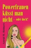 Powerfrauen küsst man nicht (eBook, ePUB)