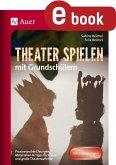 Theater spielen mit Grundschülern (eBook, PDF)