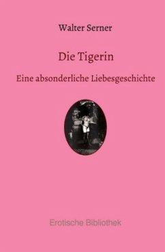 Die Tigerin - Serner, Walter