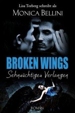 Broken Wings: Sehnsüchtiges Verlangen - Bellini, Monica