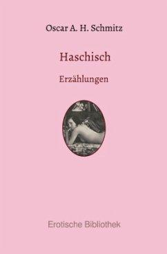 Haschisch - Schmitz, Oscar Adolf Hermann