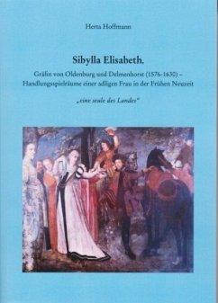 Sibylla Elisabeth, Gräfin von Oldenburg und Delmenhorst (1576 -1630) - Hoffmann, Herta