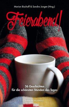 Feierabend! (eBook, ePUB) - Demme-Zech, Marion; Krajewski, Frank; Emrath, Deborah; Exner, Bastian; Franke, Jana; Buchmann, Annika; Grashoff, Tina; Troi, Heidi; Lestrat, Martine; Vetter, Elisabeth; Lochner, Stefan; Geist, Waltraud E.; Sonn, Heike; Stadelmann, Heike; Sonntag, Helen; Danner-Schmidt, Barbara; Gruber, Irina; Schmid, Gabi; Niedermaier, Elisabeth; Handge, Renate; Bischoff, Marion; Luz, Monja; Karner, Ulrike; Benara, Carla; Mühlinghaus, Dirk; Feld, Julia; Wolfsdorf, Anne; Heubisch, Bhavya; Ostermann, Ingrid; Reit