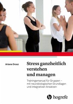 Stress ganzheitlich verstehen und managen (eBook, ePUB) - Orosz, Ariane