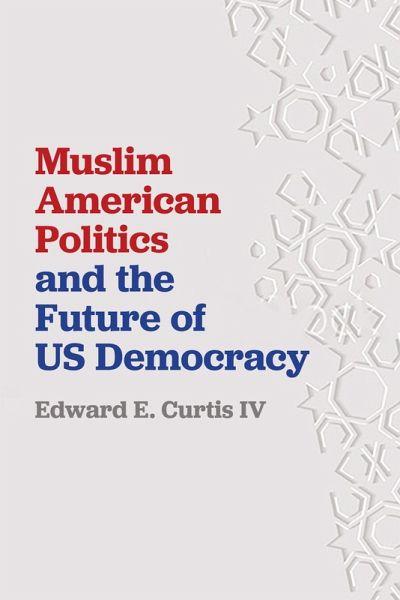 Muslim American Politics And The Future Of Us Democracy Ebook Epub Von Edward E Curtis Iv Portofrei Bei Bucher De
