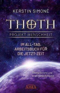 Thoth - Projekt Menschheit: Im All-Tag. Arbeitsbuch für die Jetzt-Zeit - Simoné, Kerstin
