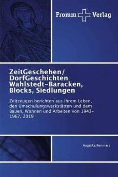 ZeitGeschehen/ DorfGeschichten Wahlstedt-Baracken, Blocks, Siedlungen - Remmers, Angelika