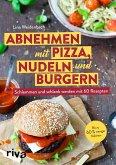 Abnehmen mit Pizza, Nudeln und Burgern (eBook, ePUB)