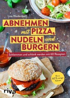 Abnehmen mit Pizza, Nudeln und Burgern (eBook, ePUB) - Weidenbach, Lina