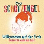 Willkommen Auf Der Erde: Musik Für Mama Und Baby