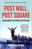 Post Wall, Post Square: Rebuilding the World after 1989 (eBook, ePUB)
