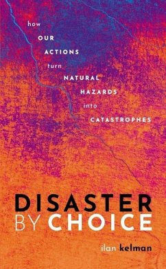 Disaster by Choice - Kelman, Ilan (Professor of Disasters and Health, University College