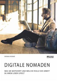 Digitale Nomaden. Was sie motiviert und welche Rolle die Arbeit in ihrem Leben spielt - Reinke, Annika