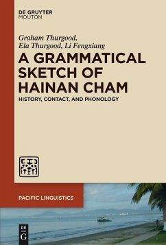 A Grammatical Sketch of Hainan Cham (eBook, ePUB) - Thurgood, Graham; Thurgood, Ela; Fengxiang, Li