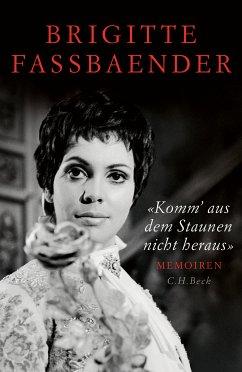 'Komm' aus dem Staunen nicht heraus' (eBook, ePUB) - Fassbaender, Brigitte