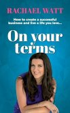On Your Terms: How to create a successful business and live a life you love.