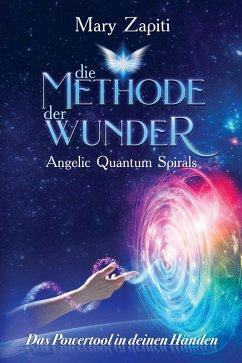 Die Methode der Wunder - Angelic Quantum Spirals (eBook, ePUB) - Zapiti, Mary