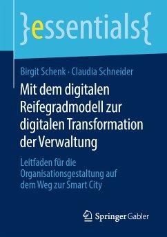 Mit dem digitalen Reifegradmodell zur digitalen Transformation der Verwaltung (eBook, PDF) - Schneider, Claudia; Schenk, Birgit