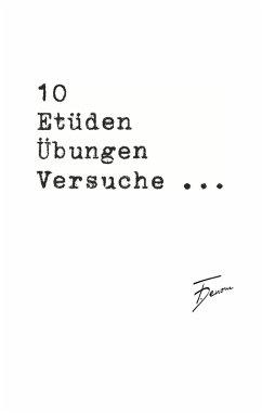 10 Etüden Übungen Versuche ... (eBook, ePUB)