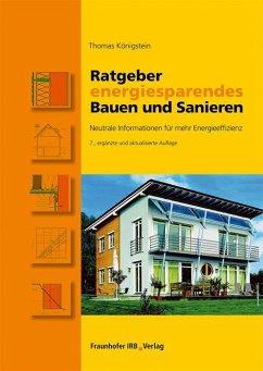 Ratgeber energiesparendes Bauen und Sanieren. - Königstein, Thomas