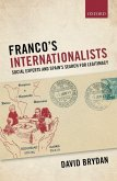 Franco's Internationalists: Social Experts and Spain's Search for Legitimacy