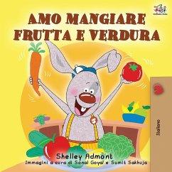 Amo mangiare frutta e verdura: I Love to Eat Fruits and Vegetables - Italian Edition